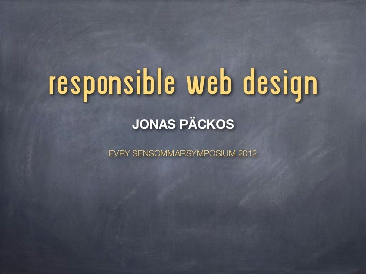 responsible web design        JONAS PÄCKOS    EVRY SENSOMMARSYMPOSIUM 2012