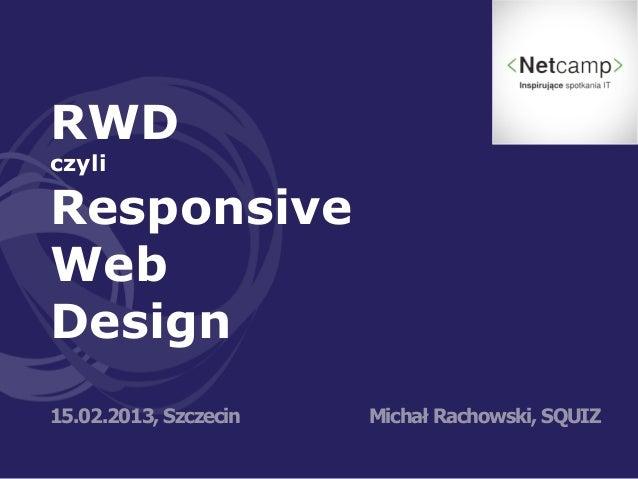 RWDczyliResponsiveWebDesign15.02.2013, Szczecin   Michał Rachowski, SQUIZ