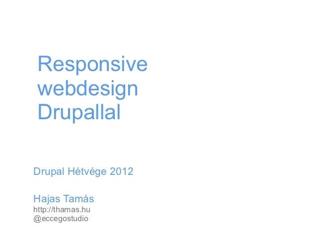 Responsive webdesign DrupallalDrupal Hétvége 2012Hajas Tamáshttp://thamas.hu@eccegostudio