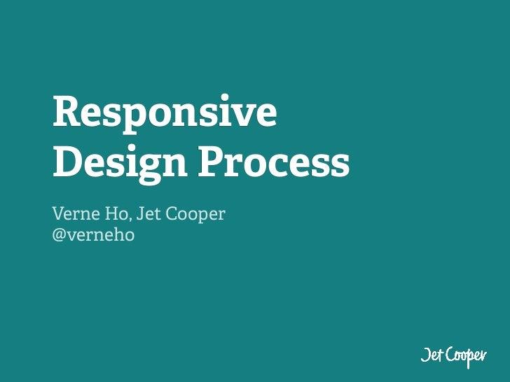 ResponsiveDesign ProcessVerne Ho, Jet Cooper@verneho