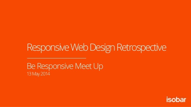 Be Responsive Meet Up 13May2014 ResponsiveWebDesignRetrospective
