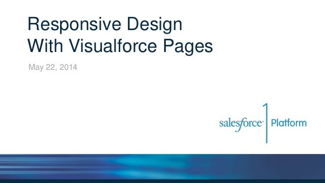 Responsive Design With Visualforce Pages May 22, 2014