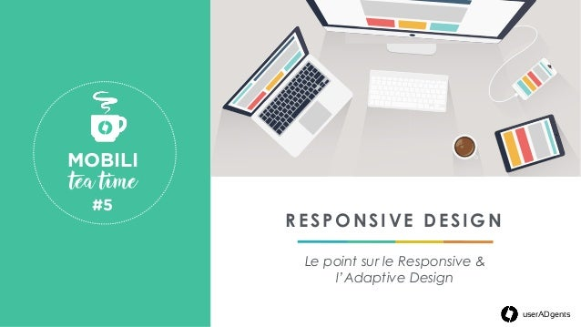 RESPONSIVE DESIGN Le point sur le Responsive & l'Adaptive Design MOBILI