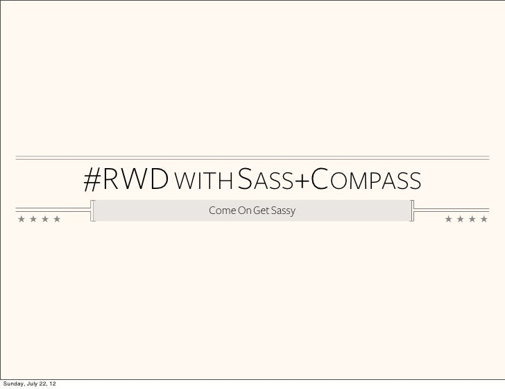 #RWD WITH SASS+COMPASS                              Come On Get SassySunday, July 22, 12