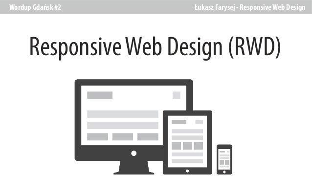 Wordup Gdańsk #2  Łukasz Farysej - Responsive Web Design  Responsive Web Design (RWD)