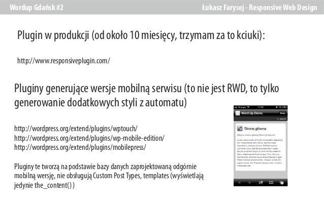 Wordup Gdańsk #2  Łukasz Farysej - Responsive Web Design  Plugin w produkcji (od około 10 miesięcy, trzymam za to kciuki):...