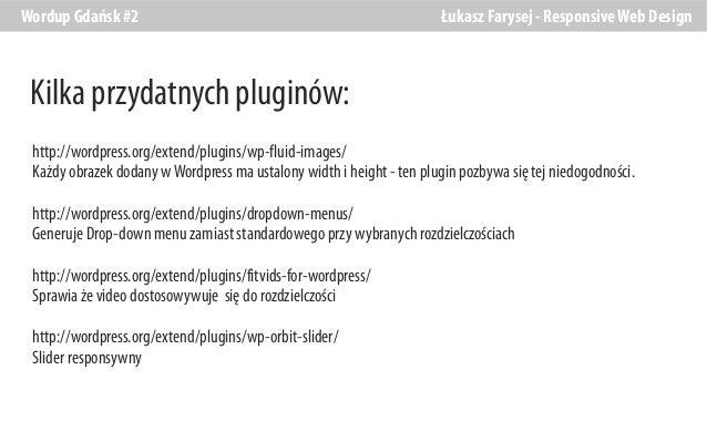 Wordup Gdańsk #2  Łukasz Farysej - Responsive Web Design  Kilka przydatnych pluginów: http://wordpress.org/extend/plugins/...