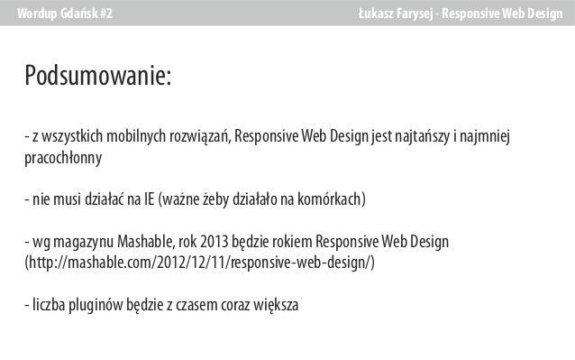 Wordup Gdańsk #2  Łukasz Farysej - Responsive Web Design  Podsumowanie: - z wszystkich mobilnych rozwiązań, Responsive Web...