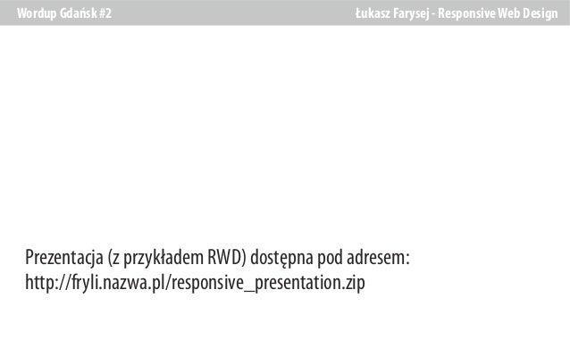 Wordup Gdańsk #2  Łukasz Farysej - Responsive Web Design  Prezentacja (z przykładem RWD) dostępna pod adresem: http://fryl...