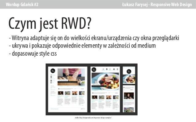 Wordup Gdańsk #2  Łukasz Farysej - Responsive Web Design  Czym jest RWD? - Witryna adaptuje się on do wielkości ekranu/urz...