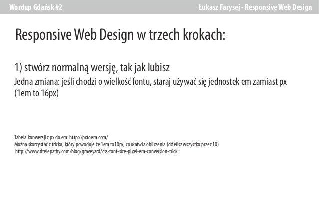 Wordup Gdańsk #2  Łukasz Farysej - Responsive Web Design  Responsive Web Design w trzech krokach: 1) stwórz normalną wersj...
