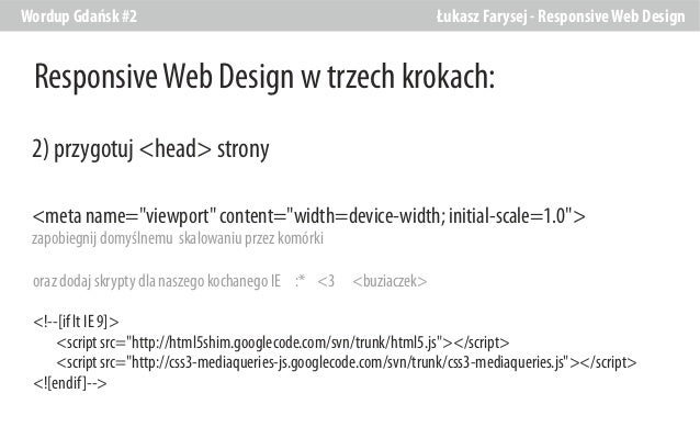 Wordup Gdańsk #2  Łukasz Farysej - Responsive Web Design  Responsive Web Design w trzech krokach: 2) przygotuj <head> stro...