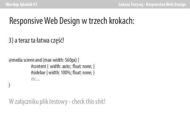 Wordup Gdańsk #2  Łukasz Farysej - Responsive Web Design  Responsive Web Design w trzech krokach: 3) a teraz ta łatwa częś...