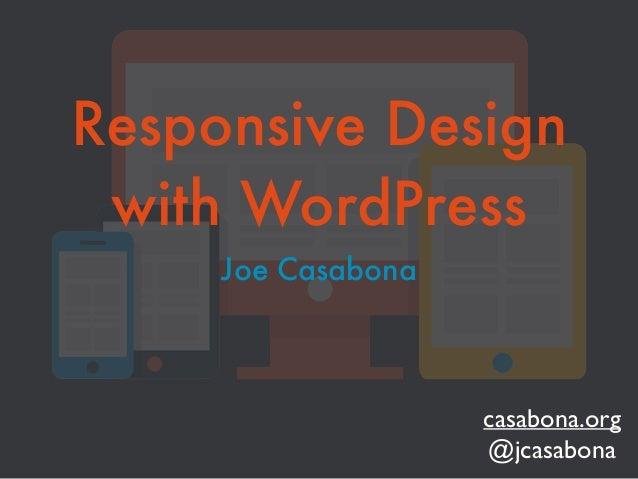 Responsive Design with WordPress Joe Casabona casabona.org  @jcasabona