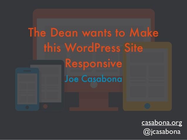 The Dean wants to Make this WordPress Site Responsive Joe Casabona casabona.org  @jcasabona