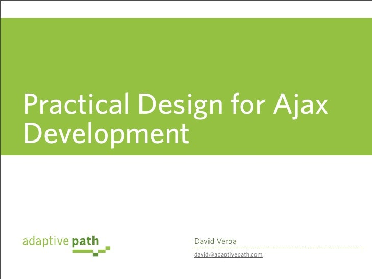 Practical Design for Ajax Development                David Verba              david@adaptivepath.com