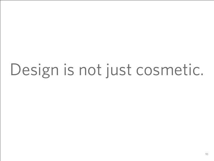 Design is not just cosmetic.                                   93