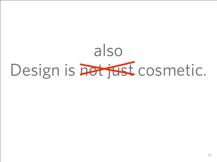 also Design is not just cosmetic.                                   93