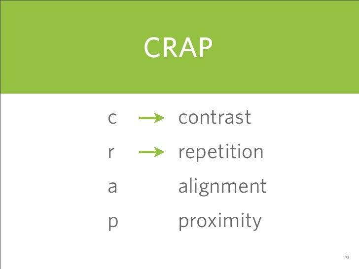 CRAP  c    contrast r    repetition a    alignment p    proximity                   103