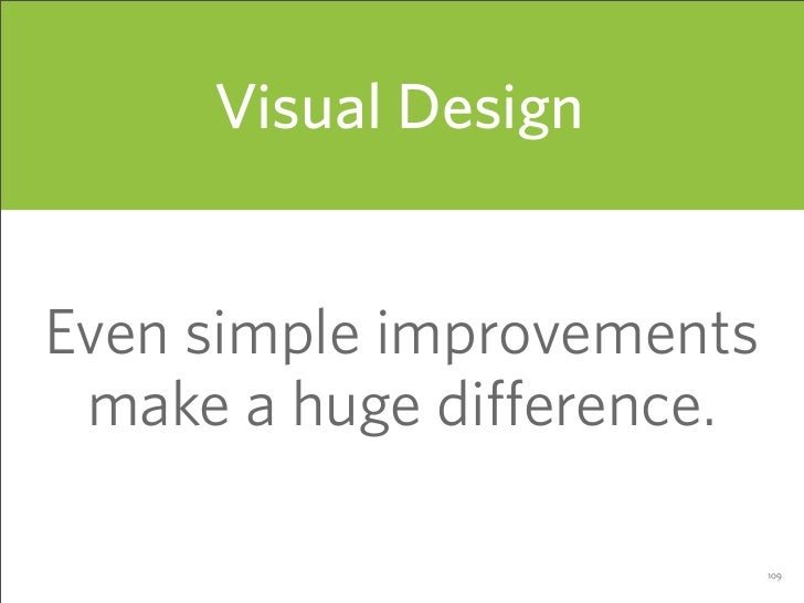 Visual Design   Even simple improvements  make a huge difference.                             109