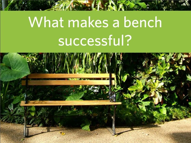 What makes a bench    successful?                          12
