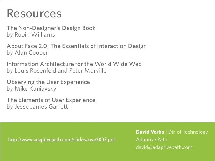 Resources The Non-Designer's Design Book by Robin Williams About Face 2.0: The Essentials of Interaction Design by Alan Co...