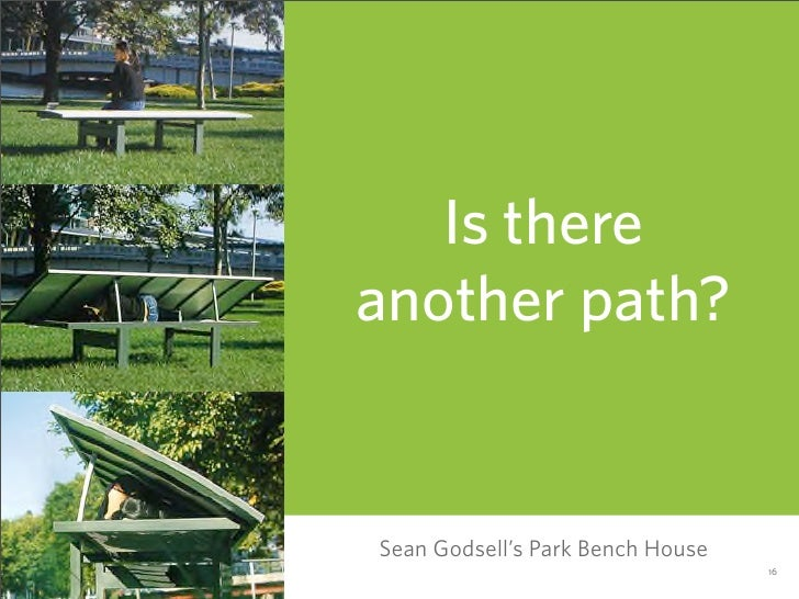 Is there another path?   Sean Godsell's Park Bench House                                   16