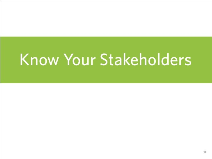 Know Your Stakeholders                              36