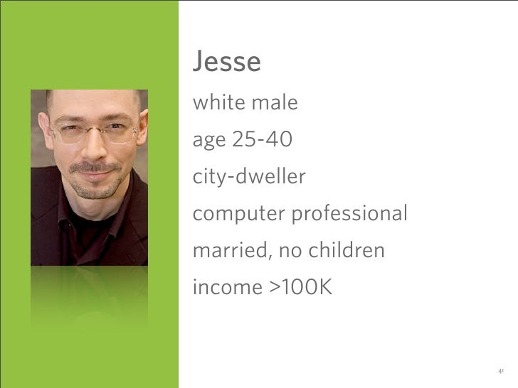 Jesse white male age 25-40 city-dweller computer professional married, no children income >100K                           41