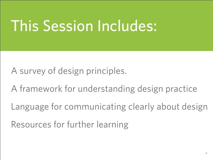 This Session Includes:  A survey of design principles. A framework for understanding design practice Language for communic...