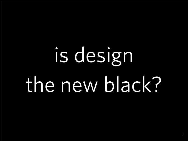 is design the new black?                  5