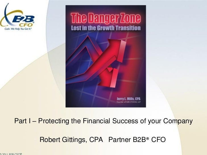 Part I – Protecting the Financial Success of your Company        Robert Gittings, CPA Partner B2B® CFO