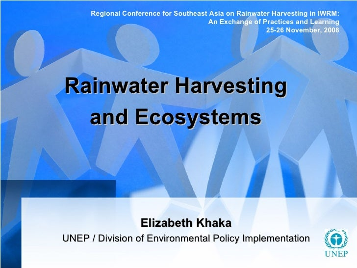 Rainwater Harvesting and Ecosystems Elizabeth Khaka UNEP   /   Division of Environmental Policy Implementation Regional Co...