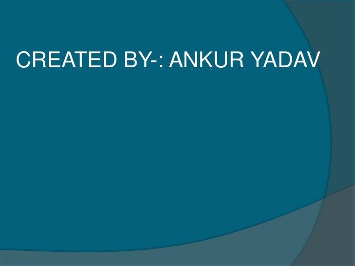 CREATED BY-: ANKUR YADAV<br />