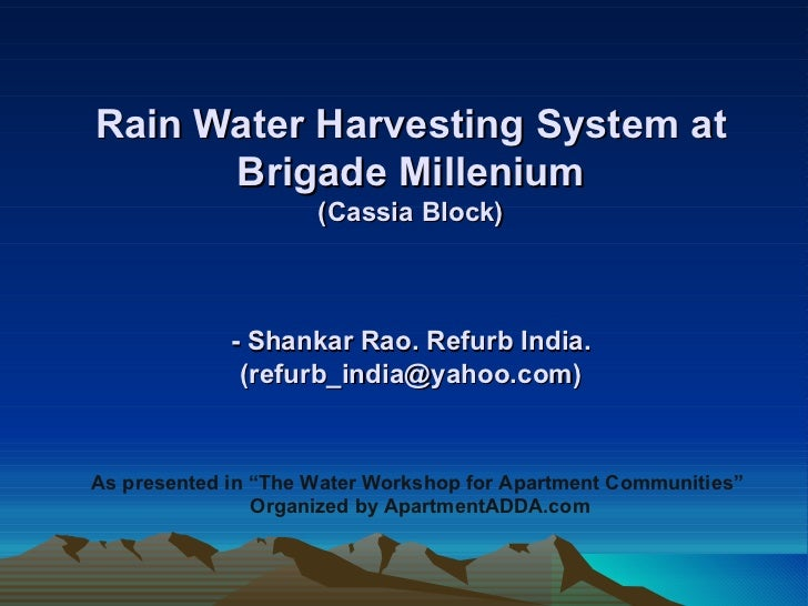 Rain Water Harvesting System at Brigade Millenium (Cassia Block) - Shankar Rao. Refurb India. (refurb_india@yahoo.com) As ...
