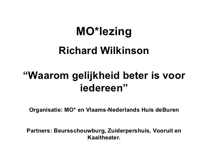 """MO*lezing Richard Wilkinson """" Waarom gelijkheid beter is voor iedereen"""" Organisatie: MO* en Vlaams-Nederlands Huis deBuren..."""