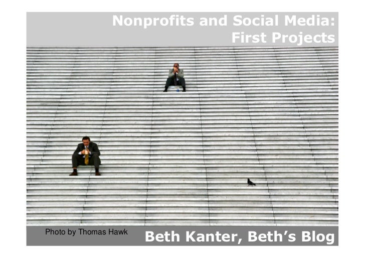Nonprofits and Social Media:                                First Projects                            Beth Kanter, Beth's ...