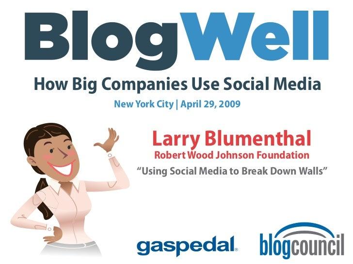 How Big Companies Use Social Media          New York City | April 29, 2009                    Larry Blumenthal            ...
