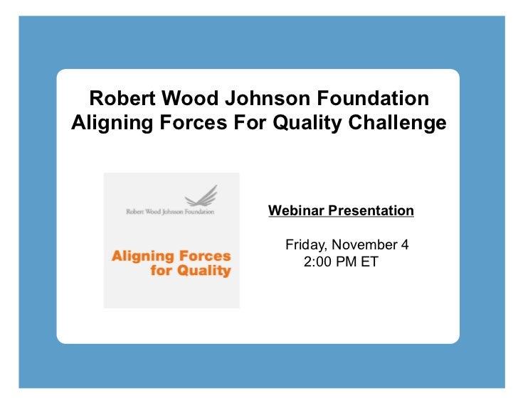 Robert Wood Johnson FoundationAligning Forces For Quality Challenge                   Webinar Presentation                ...