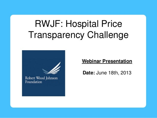 RWJF: Hospital PriceTransparency ChallengeWebinar PresentationDate: June 18th, 2013