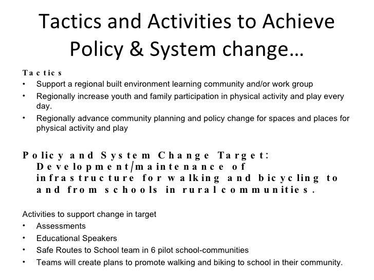 Tactics and Activities to Achieve Policy & System change… <ul><li>Tactics  </li></ul><ul><li>Support a regional built envi...