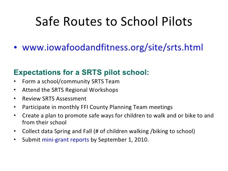 Safe Routes to School Pilots <ul><li>www. iowafoodandfitness .org/site/ srts .html </li></ul><ul><li>Expectations for a SR...