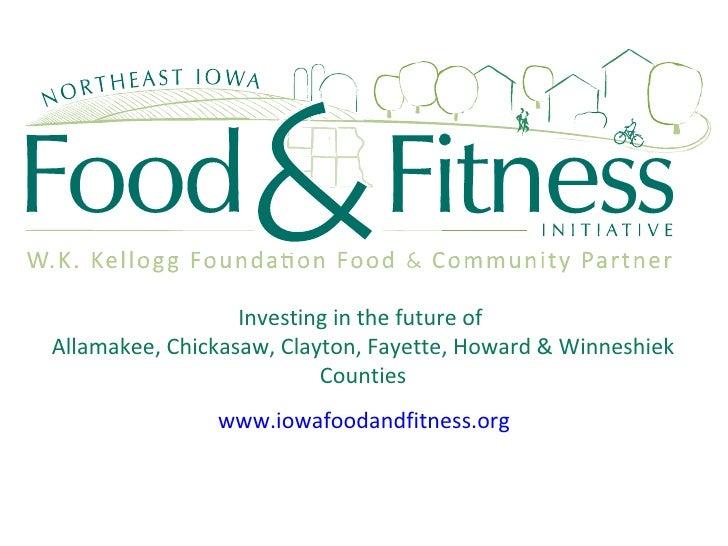 Investing in the future of  Allamakee, Chickasaw, Clayton, Fayette, Howard & Winneshiek Counties www. iowafoodandfitness ....