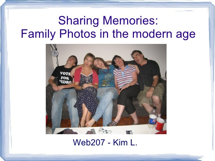 Sharing Memories: Family Photos in the modern age Web207 - Kim L.