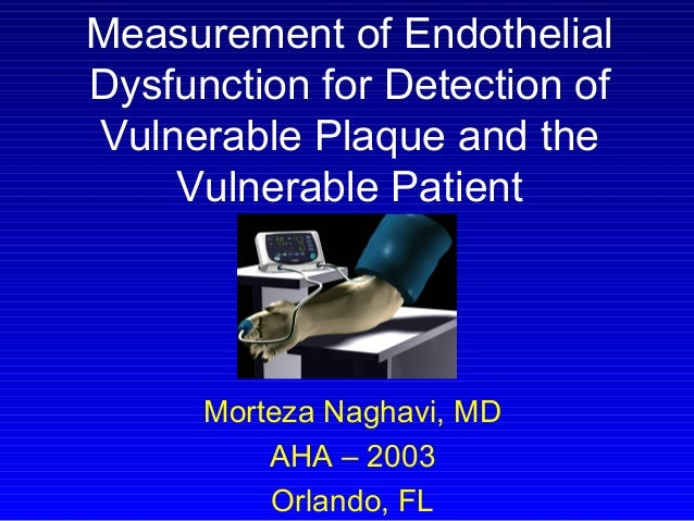 Measurement of Endothelial Dysfunction for Detection of Vulnerable Plaque and the Vulnerable Patient Morteza Naghavi, MD A...