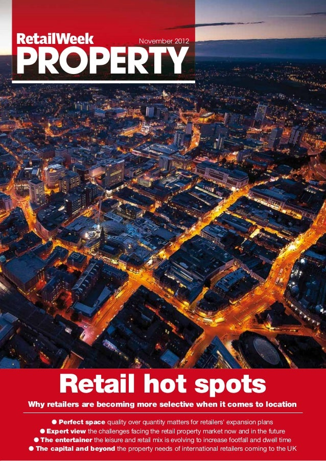 Retail hot spots Why retailers are becoming more selective when it comes to location ● Perfect space quality over quantity...