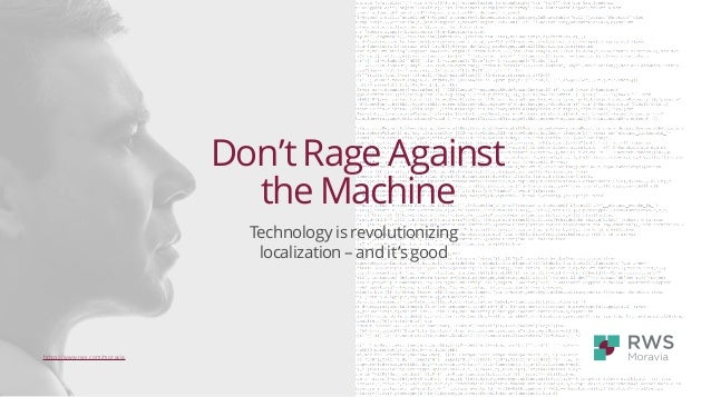 Don't Rage Against the Machine Technology is revolutionizing localization – and it's good https://www.rws.com/moravia