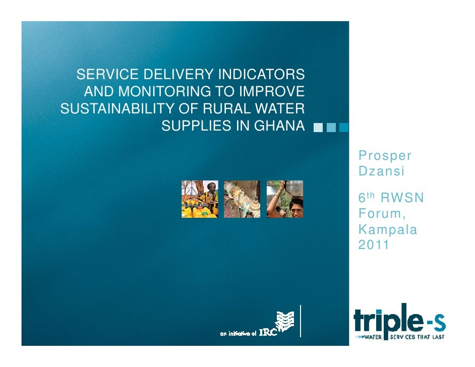 SERVICE DELIVERY INDICATORS   AND MONITORING TO IMPROVESUSTAINABILITY OF RURAL WATER             SUPPLIES IN GHANA        ...