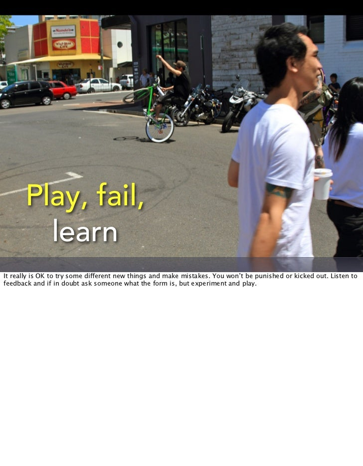Play, fail,        learnIt really is OK to try some different new things and make mistakes. You won't be punished or kicke...