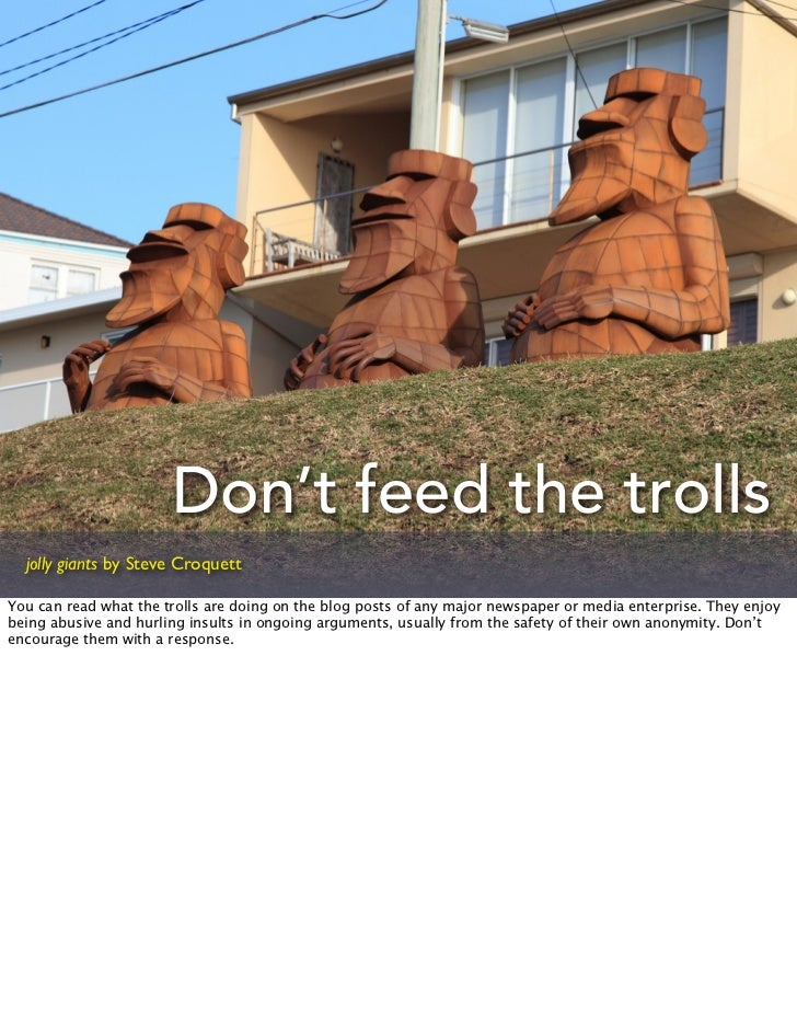 Don't feed the trolls  jolly giants by Steve CroquettYou can read what the trolls are doing on the blog posts of any major...